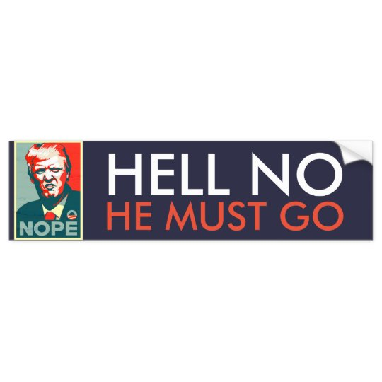 hell_no_he_must_go_impeach_anti_donald_trump_bumper_sticker-r603ea73b8a8d429685621cf22615612c_v9wht_8byvr_540
